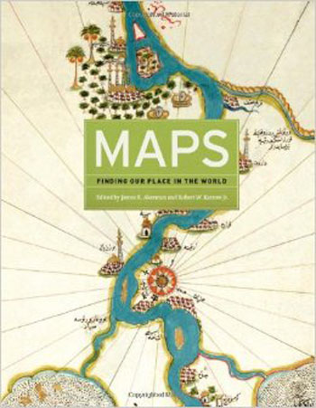 Maps: Finding Our Place in the World. James R. Akerman, Robert W. Karrow Jr.