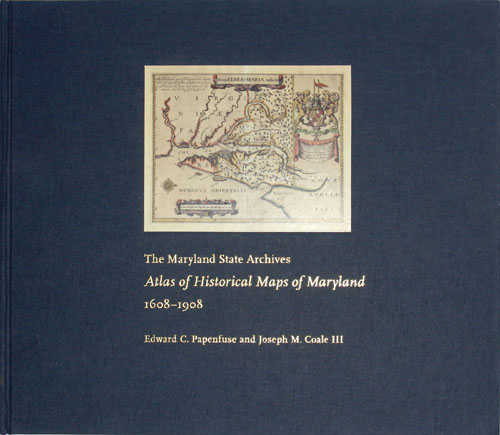 The Maryland State Archives Atlas of Historical Maps of Maryland, 1608-1908. Joseph M. Coale III Edward C. Papenfuse.