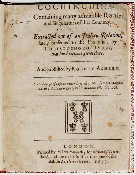 Cochin-China: Containing many admirable Rarities and Singularities of that Countrey. Extracted out of an Italian Relation, lately presented to the Pope, by Christophoro Barri, that lived certaine years there. Cristoforo / ASHLEY BORRI, Robert, Trans.