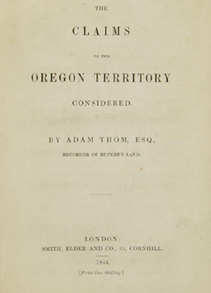 The Claims To The Oregon Territory considered. Adam THOM.