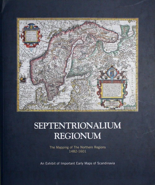 Septentrionalium Regionum: The Mapping of the Northern Regions 1482-1601. William B. Ginsberg.