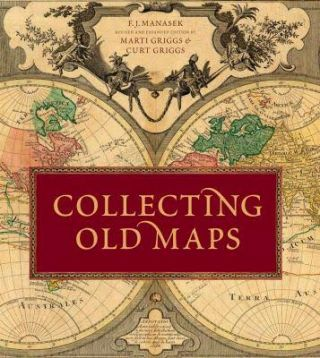 Collecting Old Maps. F. J./ Griggs Manasek, M.