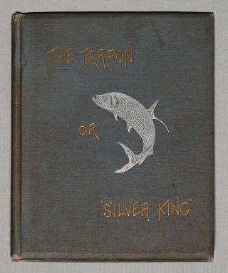 The Tarpon Or 'Silver King.' It's [sic] History And the Method Of Capture. Frank S. PINCKNEY.
