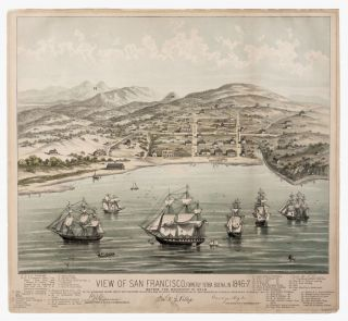 View Of San Francisco, Formerly Yerba Buena, in 1846-47 Before The Discovery Of Gold. Capt. W....