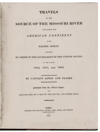 Travels to the Source of the Missouri River and across the American Continent to the Pacific Ocean performed by Order of the Government of the United States, in the years 1804, 1805, and 1806.