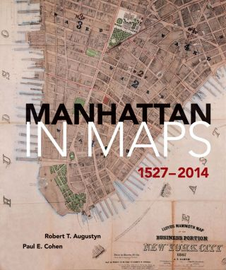 Manhattan in Maps 1527-2014. R. T. AUGUSTYN, P. E. COHEN.