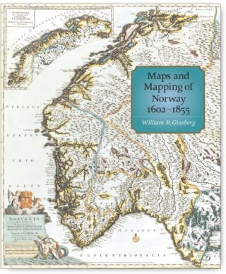 Maps and Mapping of Norway 1602-1855. William B. Ginsberg.