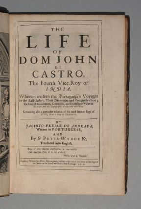 The Life of Dom John de Castro, the Fourth Vice-Roy of India ... Containing also a particular...