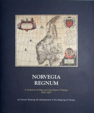 Norvegia Regnum: A Collection of Maps and Sea Charts of Norway 1602-1827. William B. Ginsberg.
